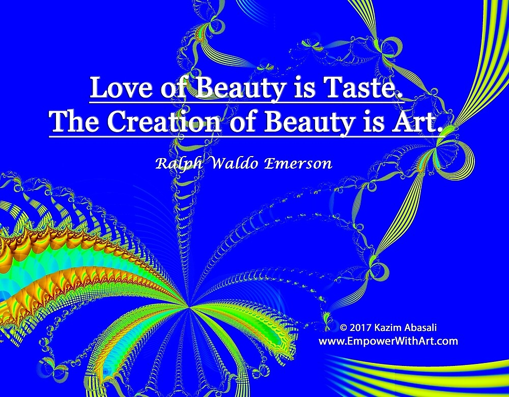 Love of Beauty is Taste. The Creation of Beauty is Art. by empowerwithart