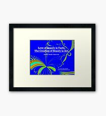 Love of Beauty is Taste. The Creation of Beauty is Art. Framed Print
