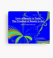Love of Beauty is Taste. The Creation of Beauty is Art. Canvas Print