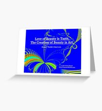 Love of Beauty is Taste. The Creation of Beauty is Art. Greeting Card