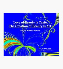 Love of Beauty is Taste. The Creation of Beauty is Art. Photographic Print
