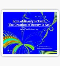 Love of Beauty is Taste. The Creation of Beauty is Art. Sticker