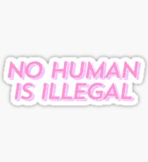 no human is illegal Sticker