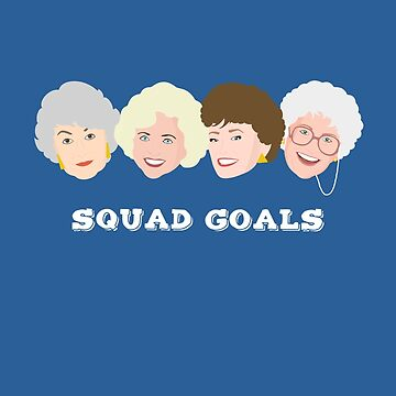 Golden Girls Squad Goals Thank You For Being A Friend by kathleenfrank