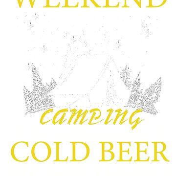 Weekend Forecast Camping With A Cold Beer In My Hand T-Shirt by Leevinstee