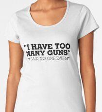 I Have Too Many Guns Said No One Ever Shirt Gun Shirt Women's Premium T-Shirt