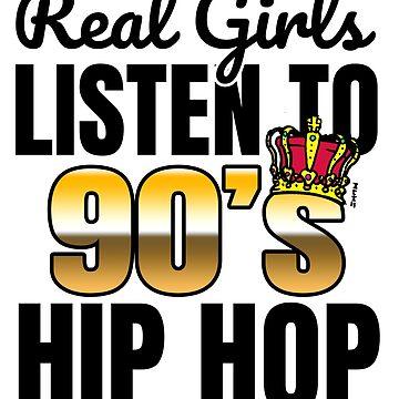 Real Girls Listen to 90's (Nineties Hip Hop)  by sketchNkustom