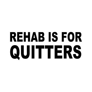 Rehab is for quitters by feegee1