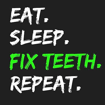 Eat Sleep Fix Teeth Repeat Dentist Novelty Shirt by BeatusRED