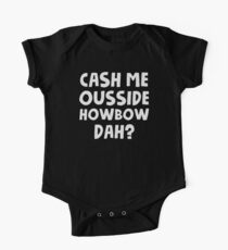 Cash Me Ousside Howbow Dah - Catch Me Outside One Piece - Short Sleeve