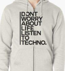 Don´t worry about Life. Listen to Techno #1 Hoodie mit Reißverschluss
