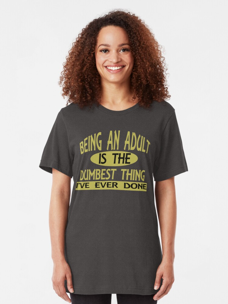 Alternate view of Being an Adult is the Dumbest Thing I've Ever Done Slim Fit T-Shirt