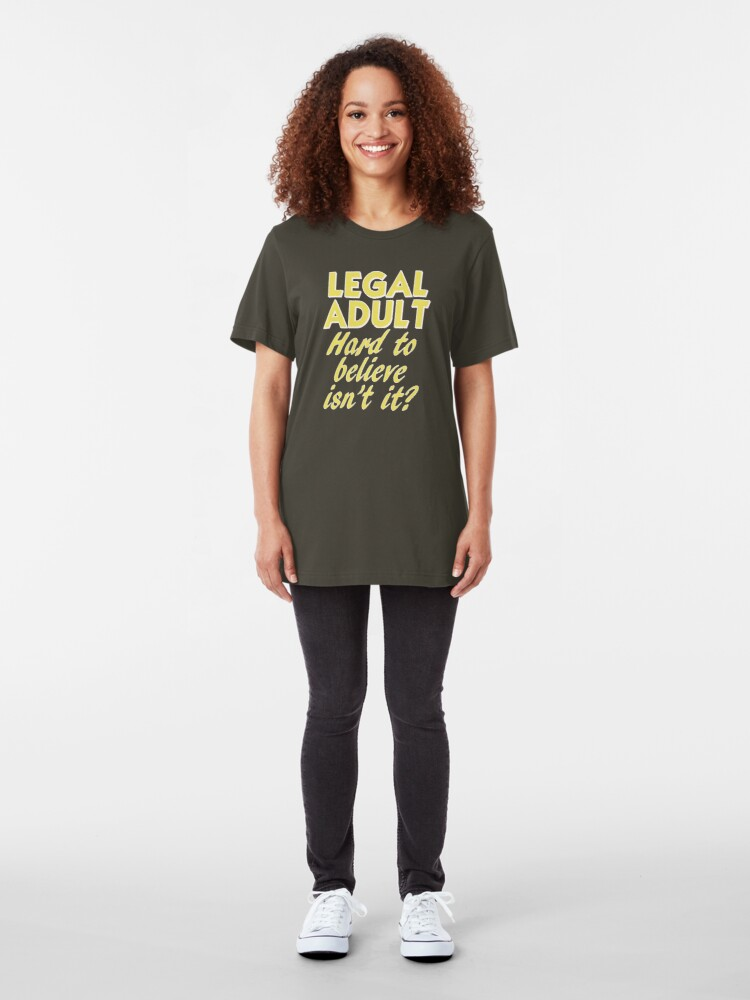 Alternate view of Legally Adult. Hard to Believe Isn't It? Slim Fit T-Shirt