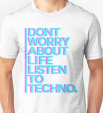 Don´t worry about Life. Listen to Techno #3 Unisex T-Shirt