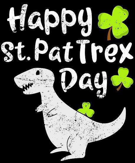 Happy St Pat T Rex Day Funny St Patrick S Shirt Trex Gift