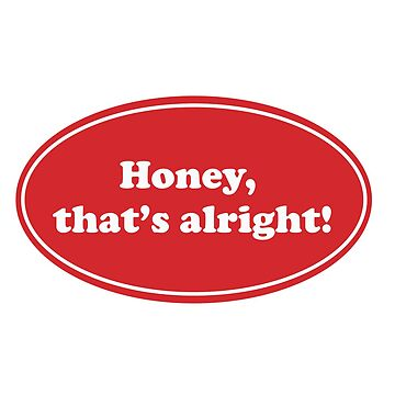 Honey thats alright by savagedesigns