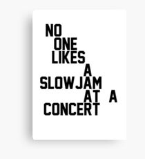 No One Likes a Slow Jam at a Concert Canvas Print
