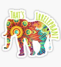 Witty That's Irrelevant Irrelephant Elephant  Sticker