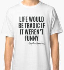 Stephen Hawking Quote Classic T-Shirt