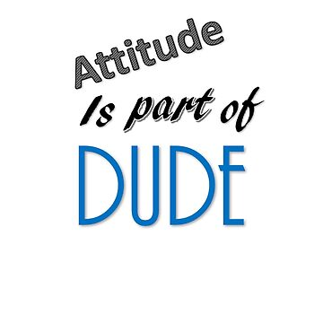 Attitude is part of dude by vinodmenaria