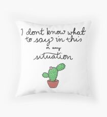 I Don't Know What To Say Throw Pillow