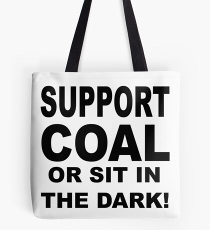 SUPPORT COAL OR SIT IN THE DARK Tote Bag