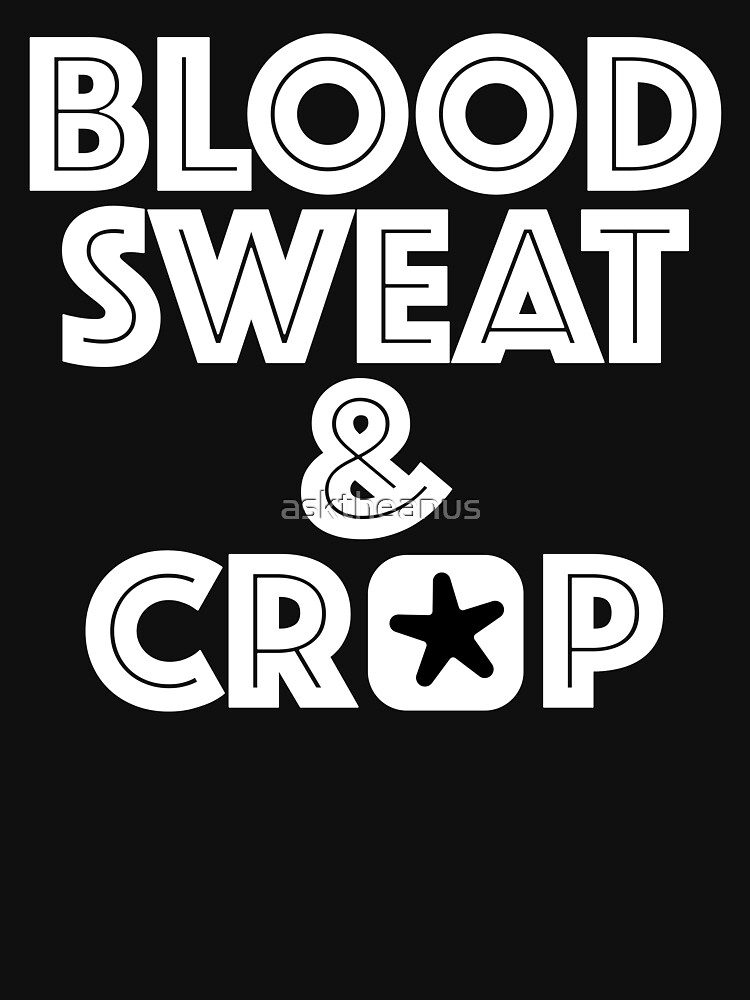 Blood, Sweat & Crap by asktheanus