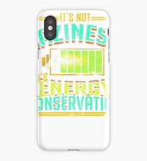 Not Laziness It's Energy Conservation iPhone Case/Skin