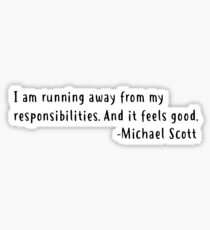 I am running away from my responsibilities. And it feels good Michael Scott Sticker