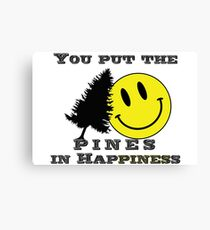 You put the Pines in Happiness! Canvas Print