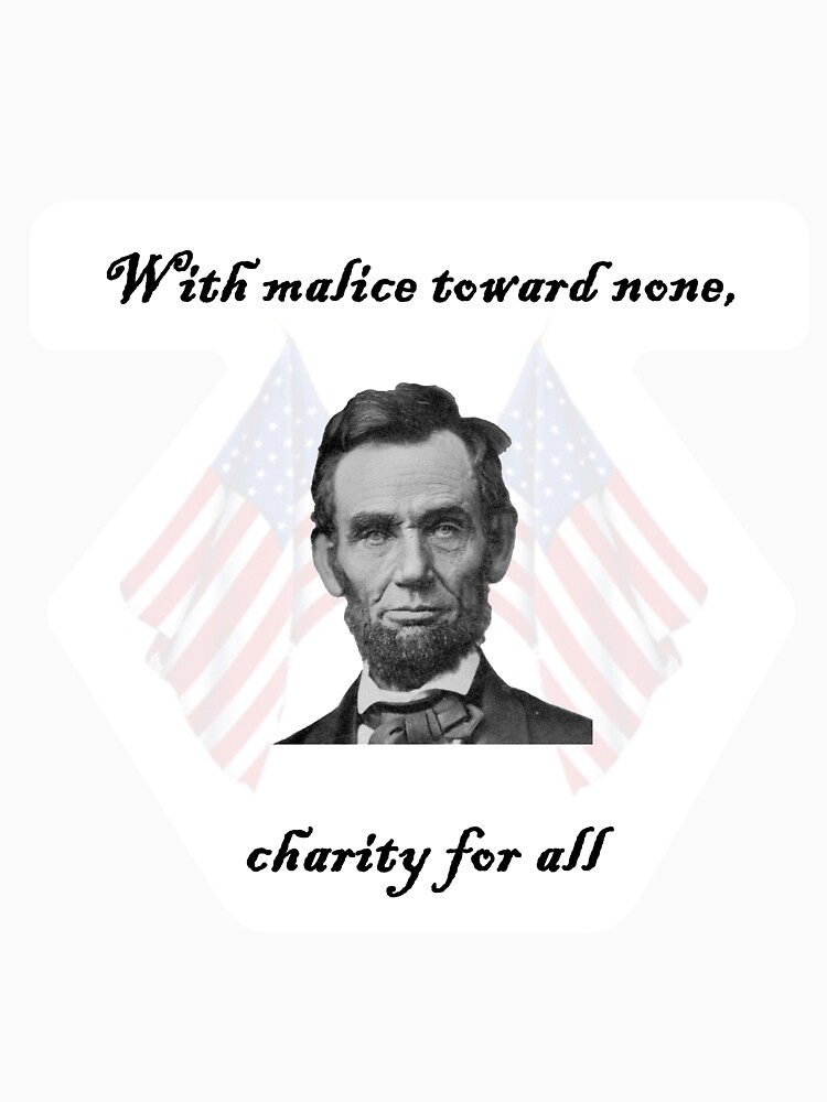 with malice toward none with charity toward all