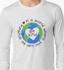 In a World Where You Can Be Anything - Be Kind Long Sleeve T-Shirt