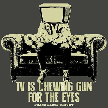 TV Is Chewing Gum For The Eyes Couch Architecture t shirt by pohcsneb