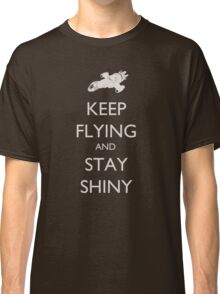 Keep Flying and Stay Shiny Classic T-Shirt