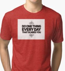 Do one thing every day that scares you quote Tri-blend T-Shirt