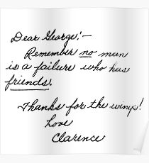 """""""Dear George, remember no man is a failure who has friends. Thanks for the wings. Love, Clarence.""""  Poster"""