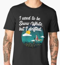 I Used To Be Snow White But I Drifted Men's Premium T-Shirt