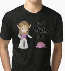 Don't Ditto Me! Tri-blend T-Shirt