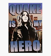 Quake Is My Hero Poster Photographic Print