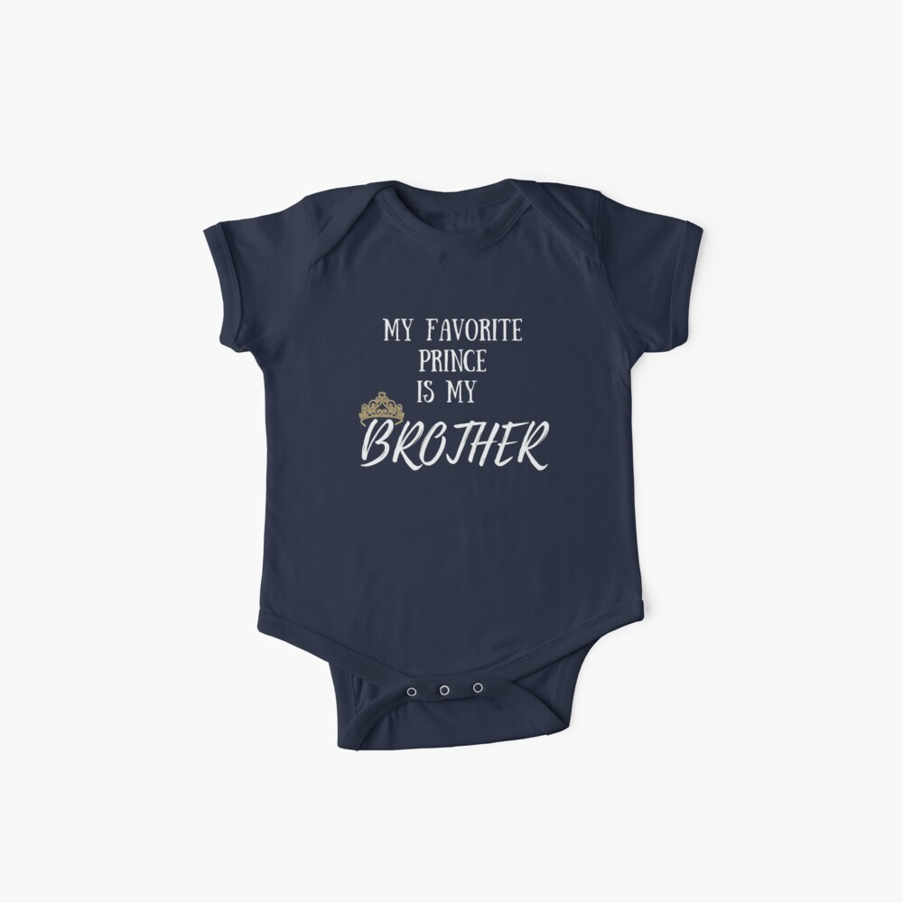 My Favorite Prince Is Brother I Love Big Bro Little Birthday Gift Idea King Royalty Magic Present Baby One Pieces By