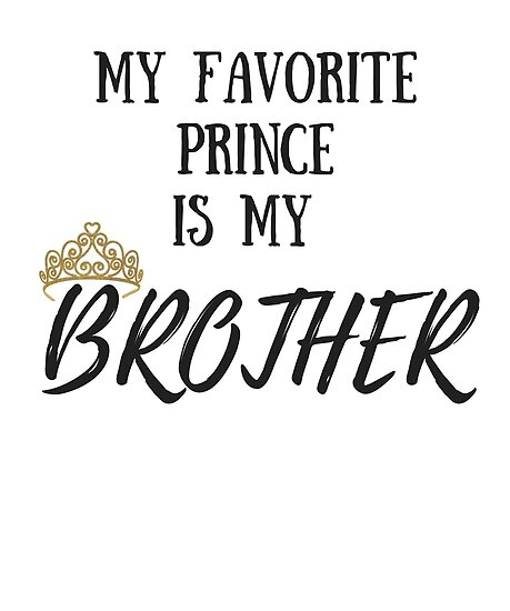 my favorite prince is my brother i love my big bro little brother birthday gift idea