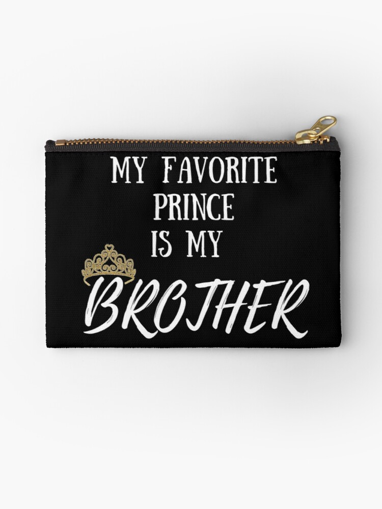 My Favorite Prince Is Brother I Love Big Bro Little Birthday Gift Idea King Royalty Magic Present Zipper Pouch By Nicoledesign