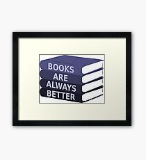 Books are always better Framed Print