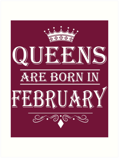 February Birthday Gifts for Ladies - Queens Are Born In February  by David Uy
