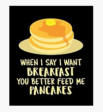 When I Say I Want Breakfast You Better Feed Me Pancakes - Pancakes, Hotcake, Flat Cake, Griddlecake, Dessert Photographic Print