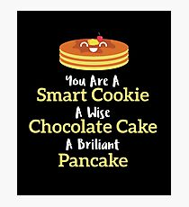 You Are Smart Cookie. A Wise Chocolate Cake. A Brilliant Pancake - Pancakes, Hotcake, Flat Cake, Griddlecake, Dessert Photographic Print