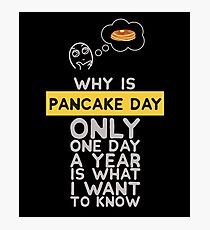 Why Is Pancake Day Only One Day A Year Is What I Want To Know Photographic Print