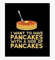 I Want To Have Pancakes With A Side Of Pancakes Photographic Print