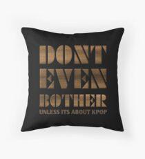 DONT BOTHER - BLACK Throw Pillow