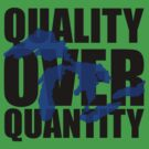 Quality Over Quantity by uncmfrtbleyeti